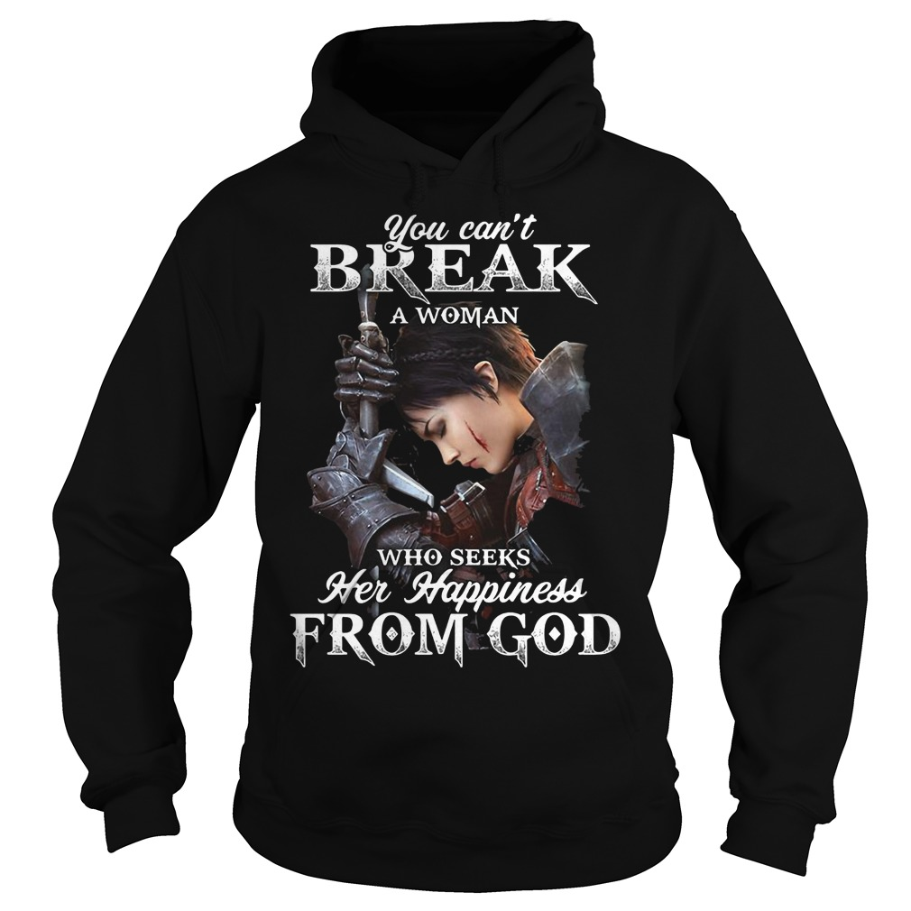 You can't break a woman who seeks her happiness from God hoodie