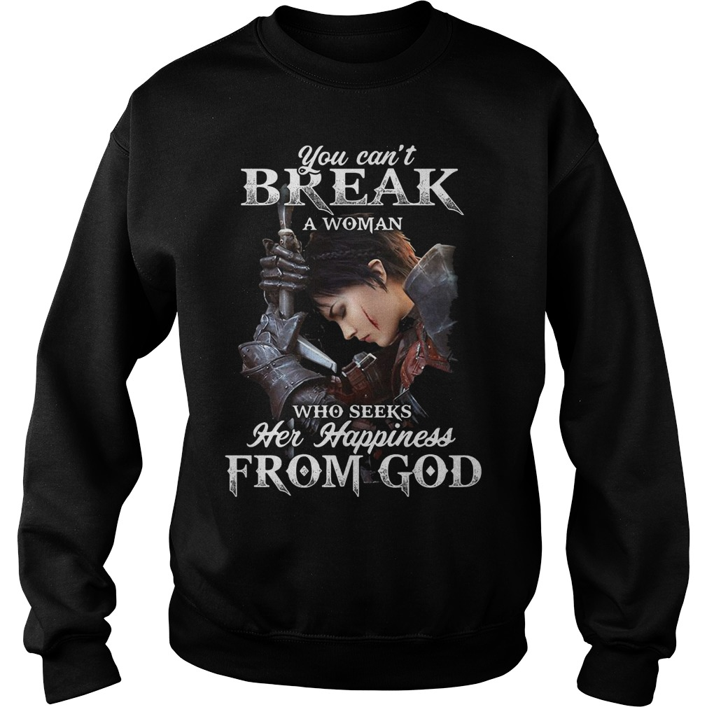 You can't break a woman who seeks her happiness from God sweater