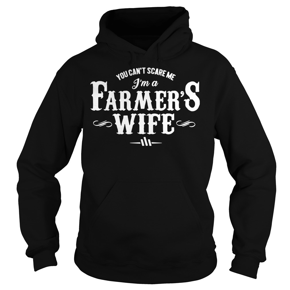 You can't scare me I'm a farmer's wife hoodie