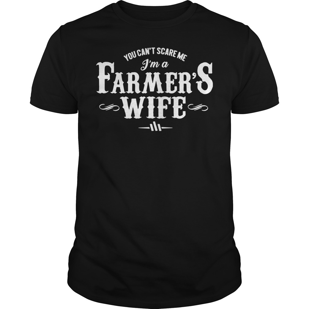 You can't scare me I'm a farmer's wife shirt