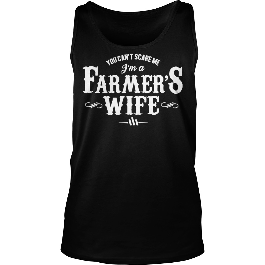 You can't scare me I'm a farmer's wife tank top