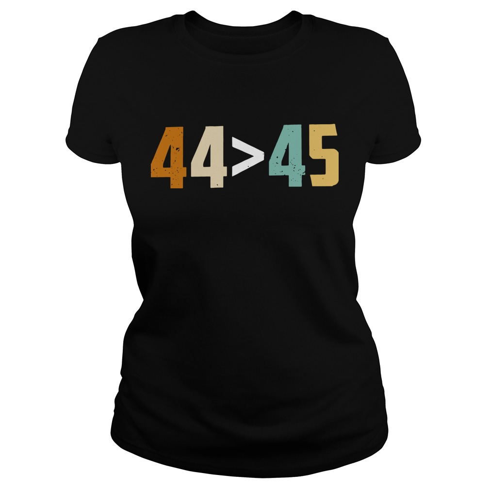 44 bigger than 45 president of American ladies shirt