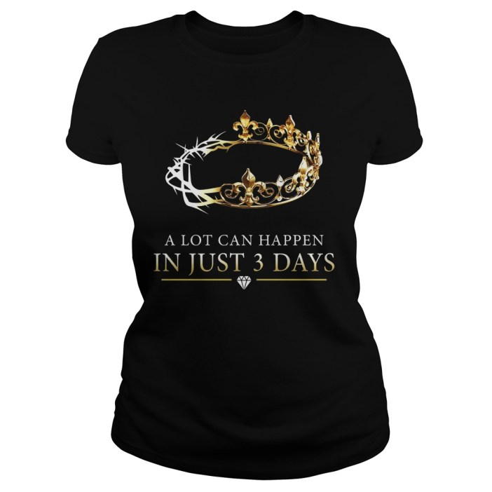 A lot can happen in just 3 day ladies shirt