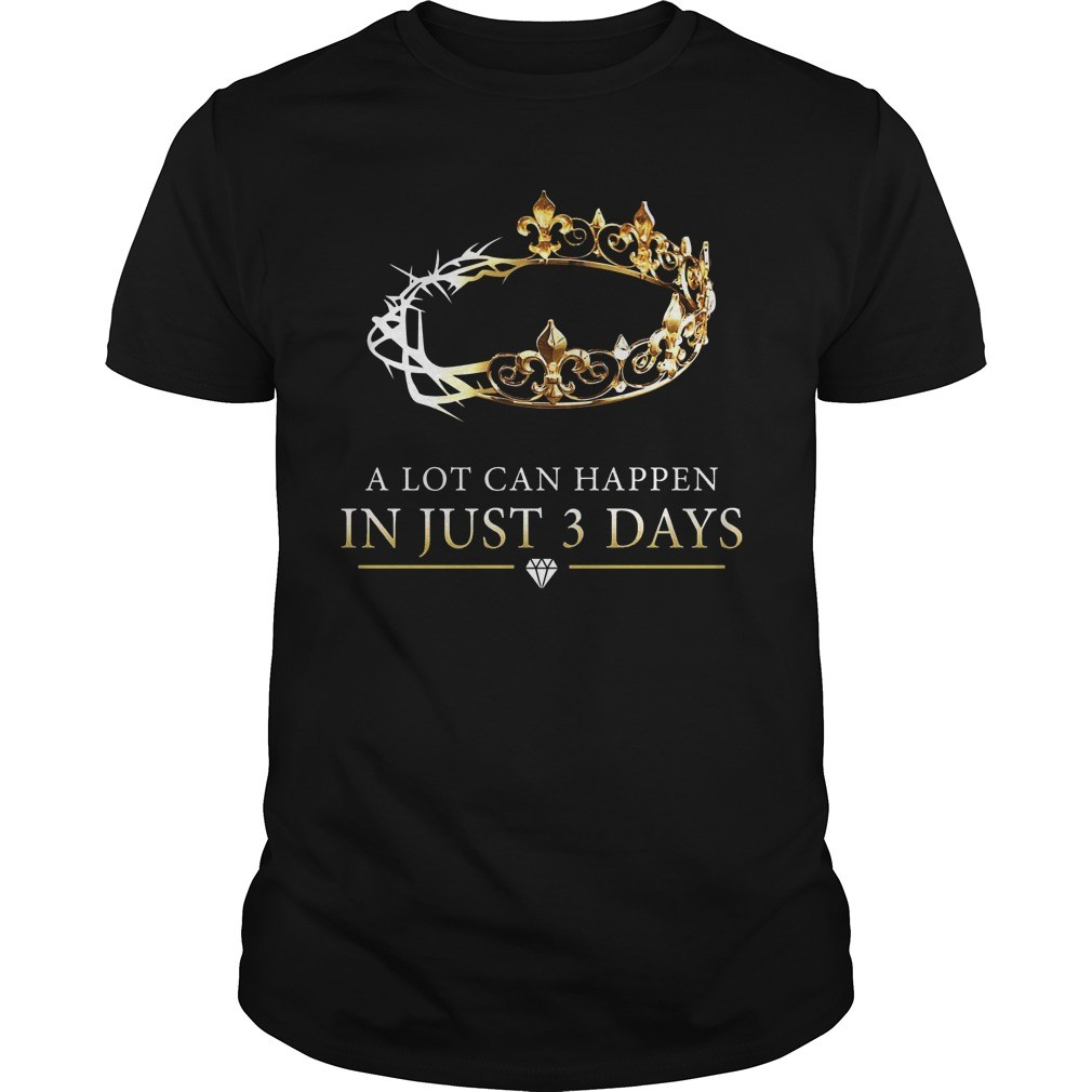 A lot can happen in just 3 day shirt