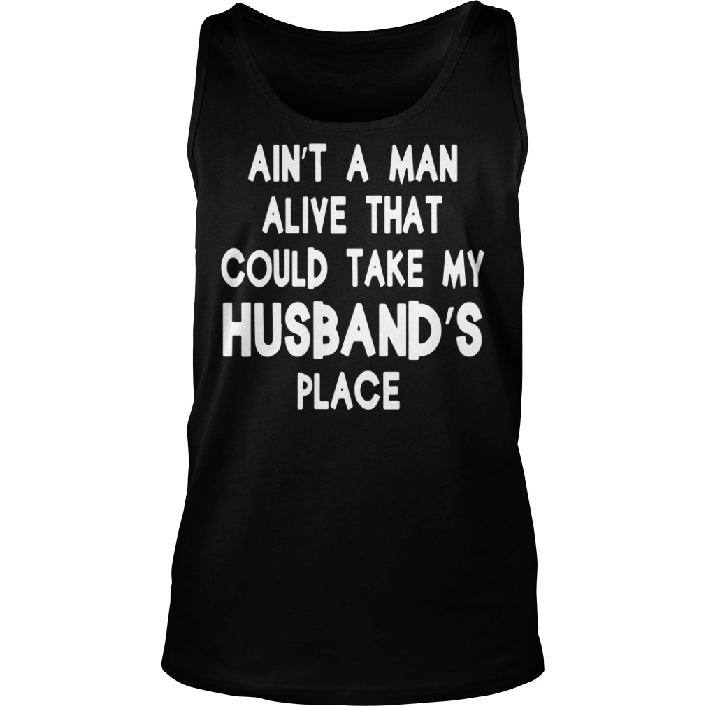Ain't a man alive that could take my husband's place tank top