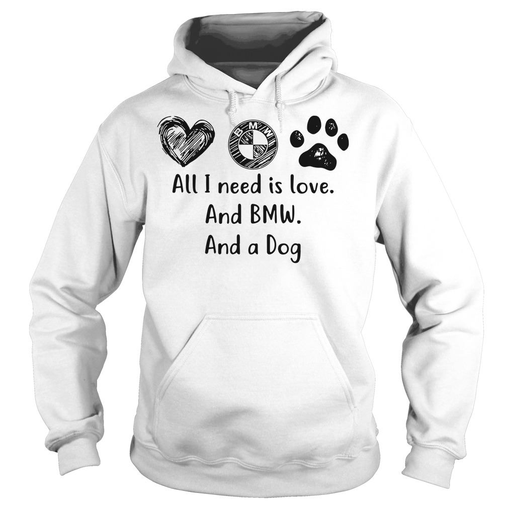 All I need is love and BMW and a dog hoodie