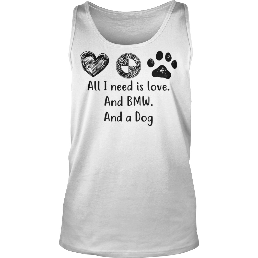 All I need is love and BMW and a dog tank top