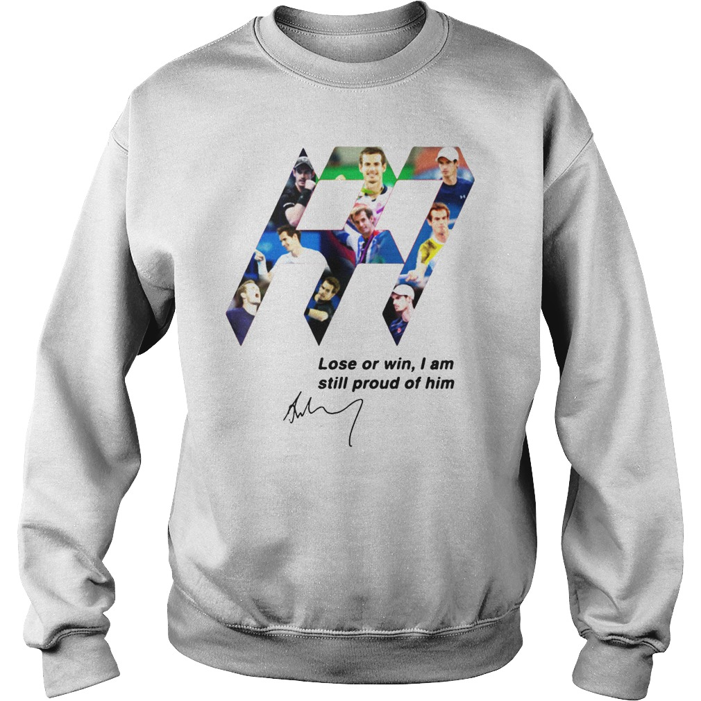 Andy Murray lose or in I am still proud of him sweater