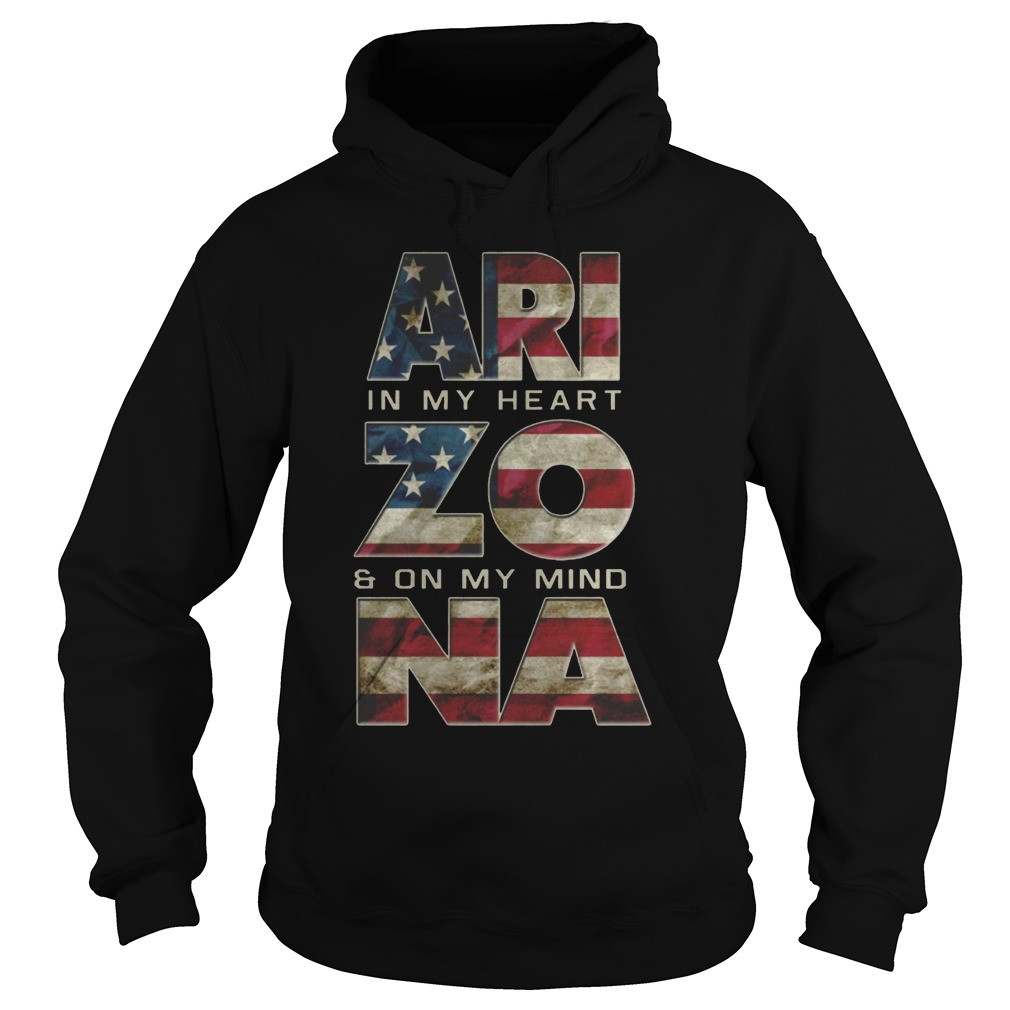 Arizona in my heart and on my mind Proud Strong Awesome hoodie