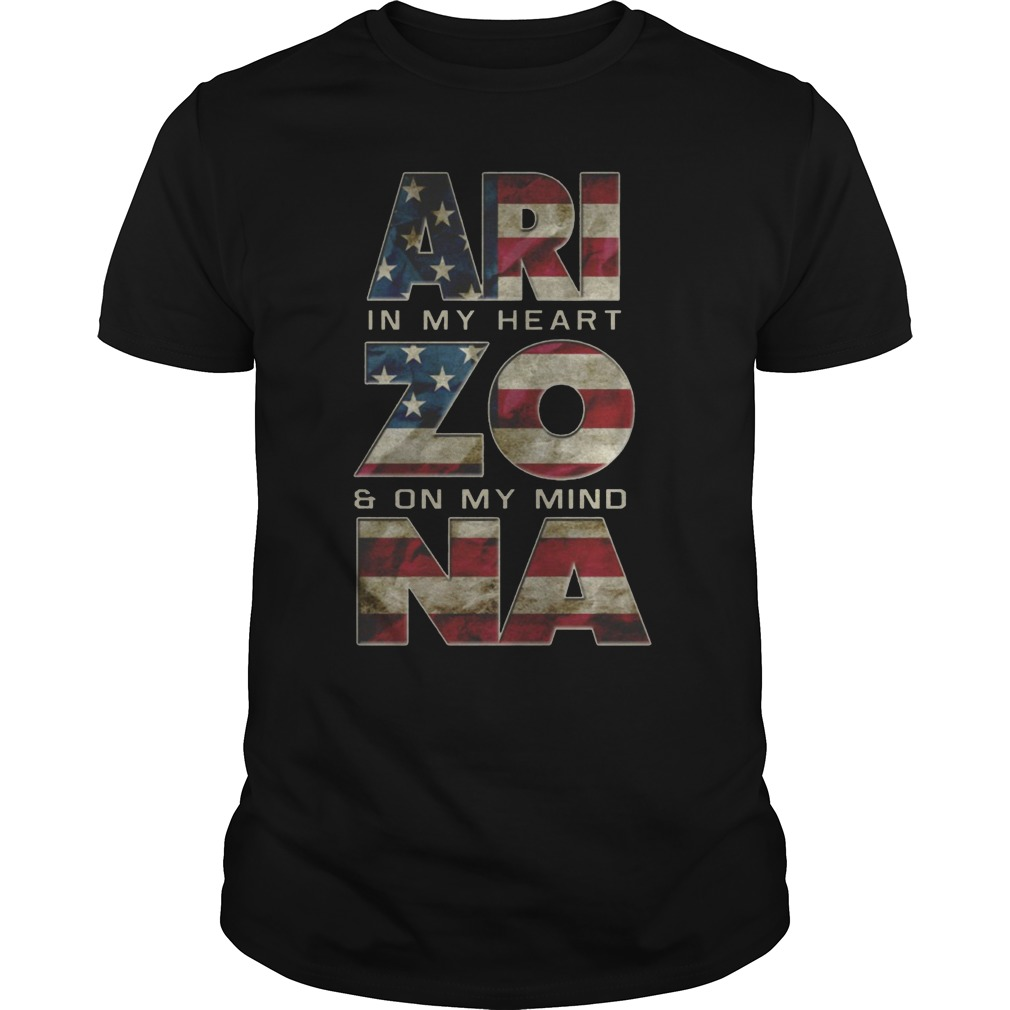 Arizona in my heart and on my mind Proud Strong Awesome shirt