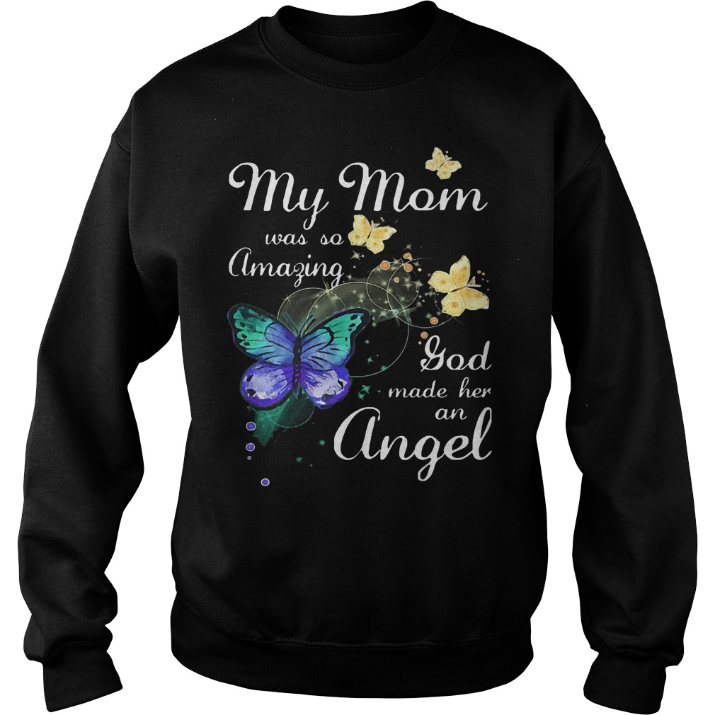 Butterfly my mom was so amazing God made her an angel sweater