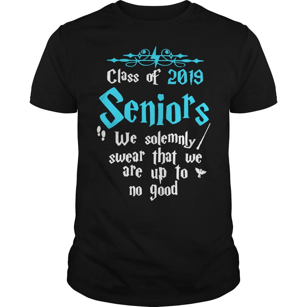Class of 2019 senior we solemnly swear that we are up to no good shirt