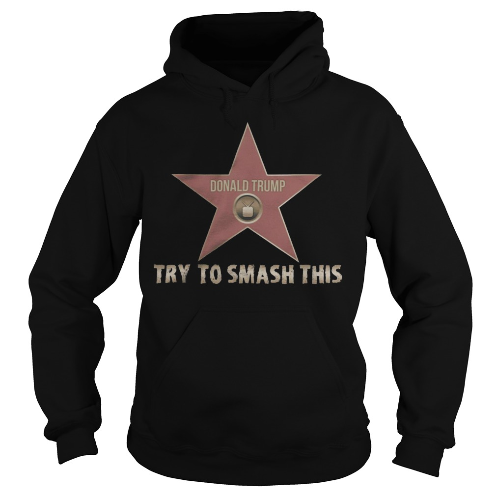 Donald Trump try to smash this hoodie