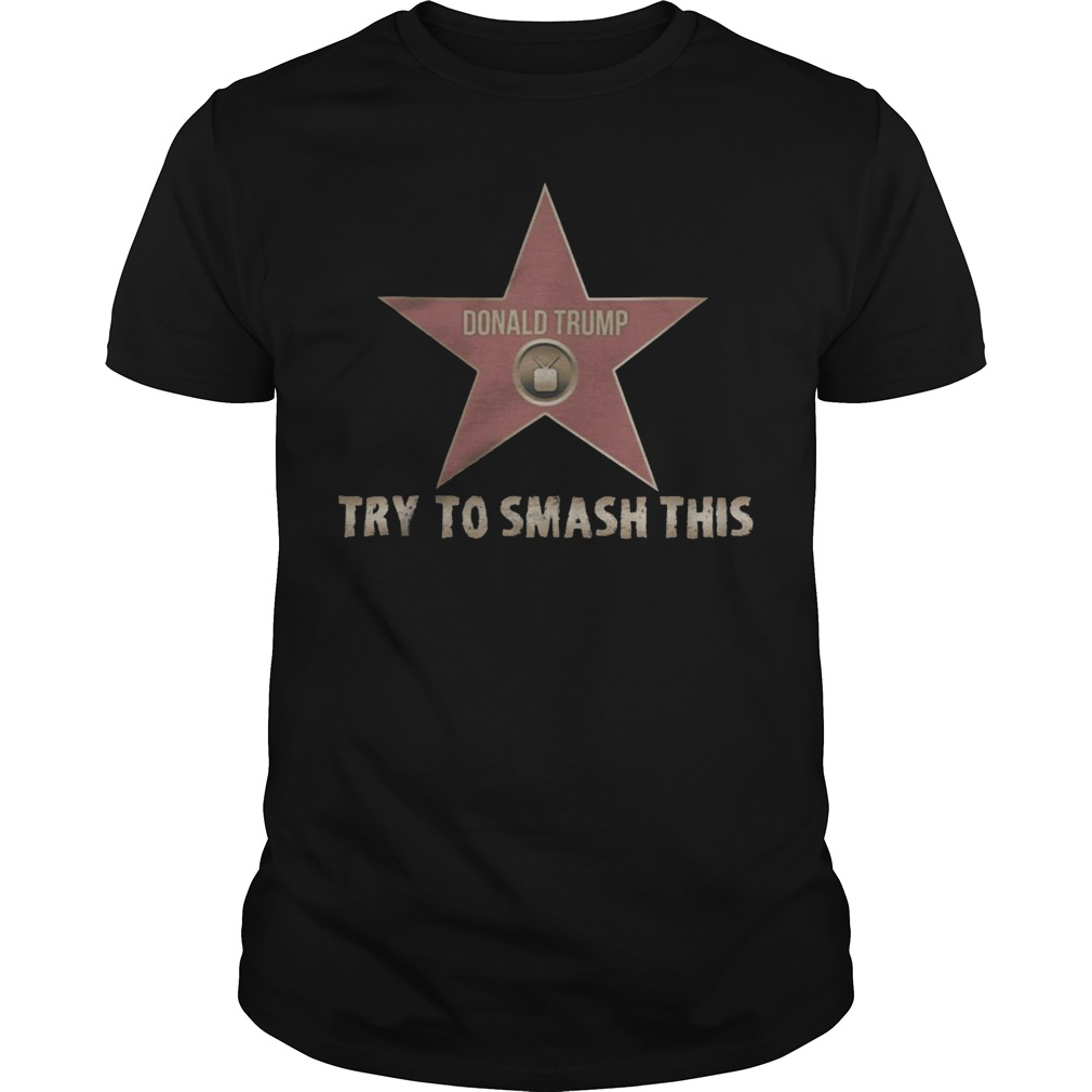 Donald Trump try to smash this shirt