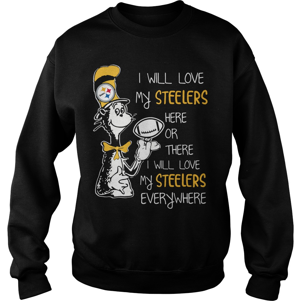DrSeuss I will love my steelers here or there every where sweater