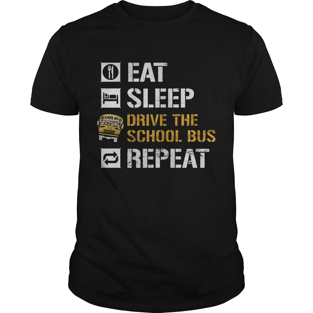 Eat sleep drive the school bus repeat shirt