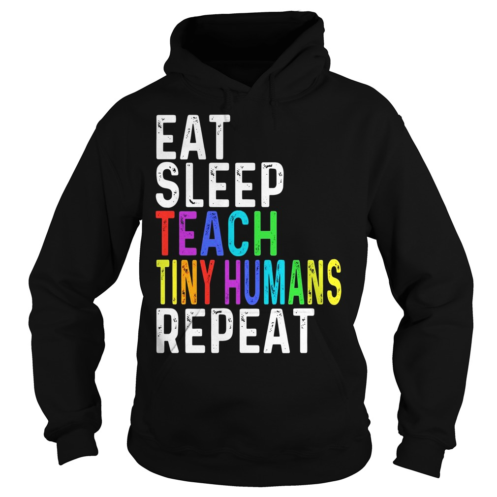 Eat sleep teach tiny humans repeat hoodie