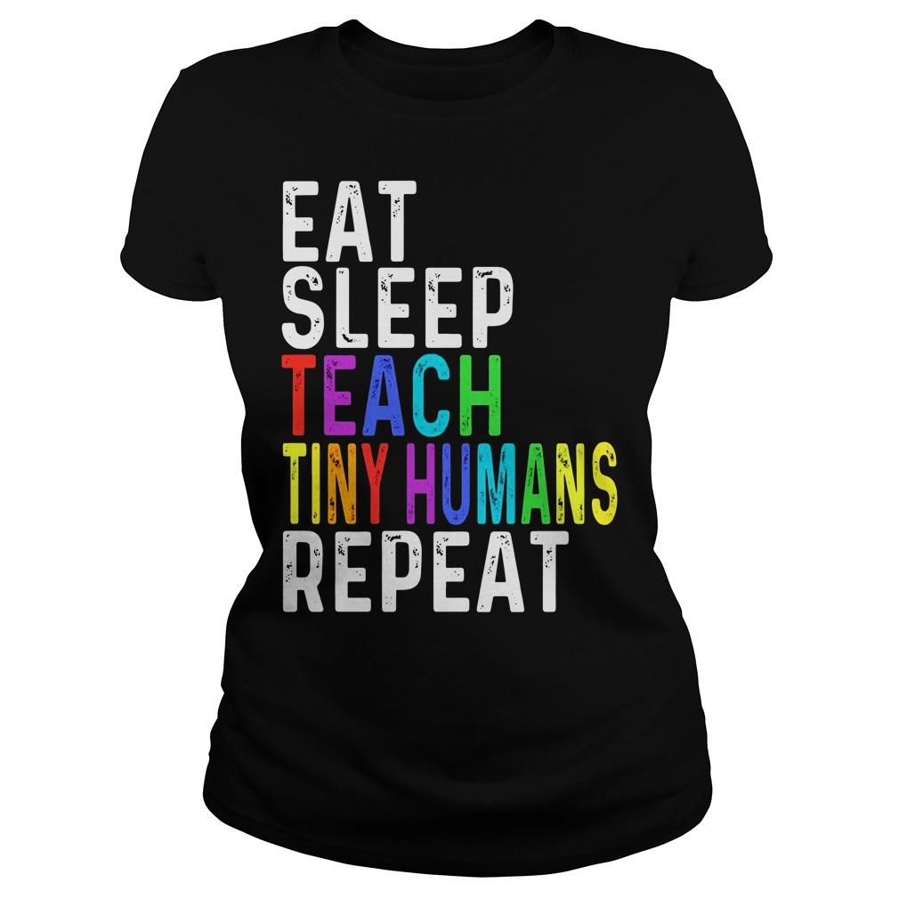 Eat sleep teach tiny humans repeat ladies shirt