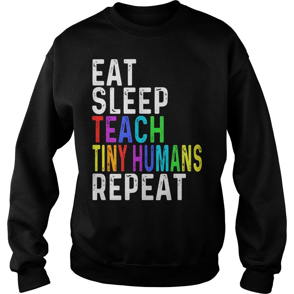 Eat sleep teach tiny humans repeat sweater