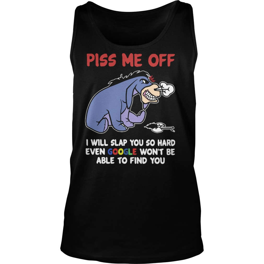 Eeyore piss me off I will slap you so hard even google won't be able to find you tank top