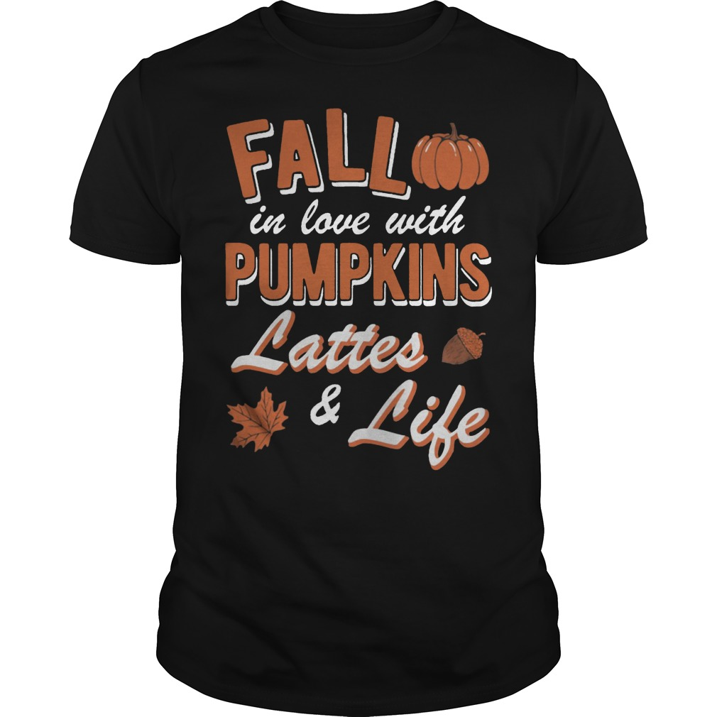Fall in love with Pumpkins lattes and life shirt