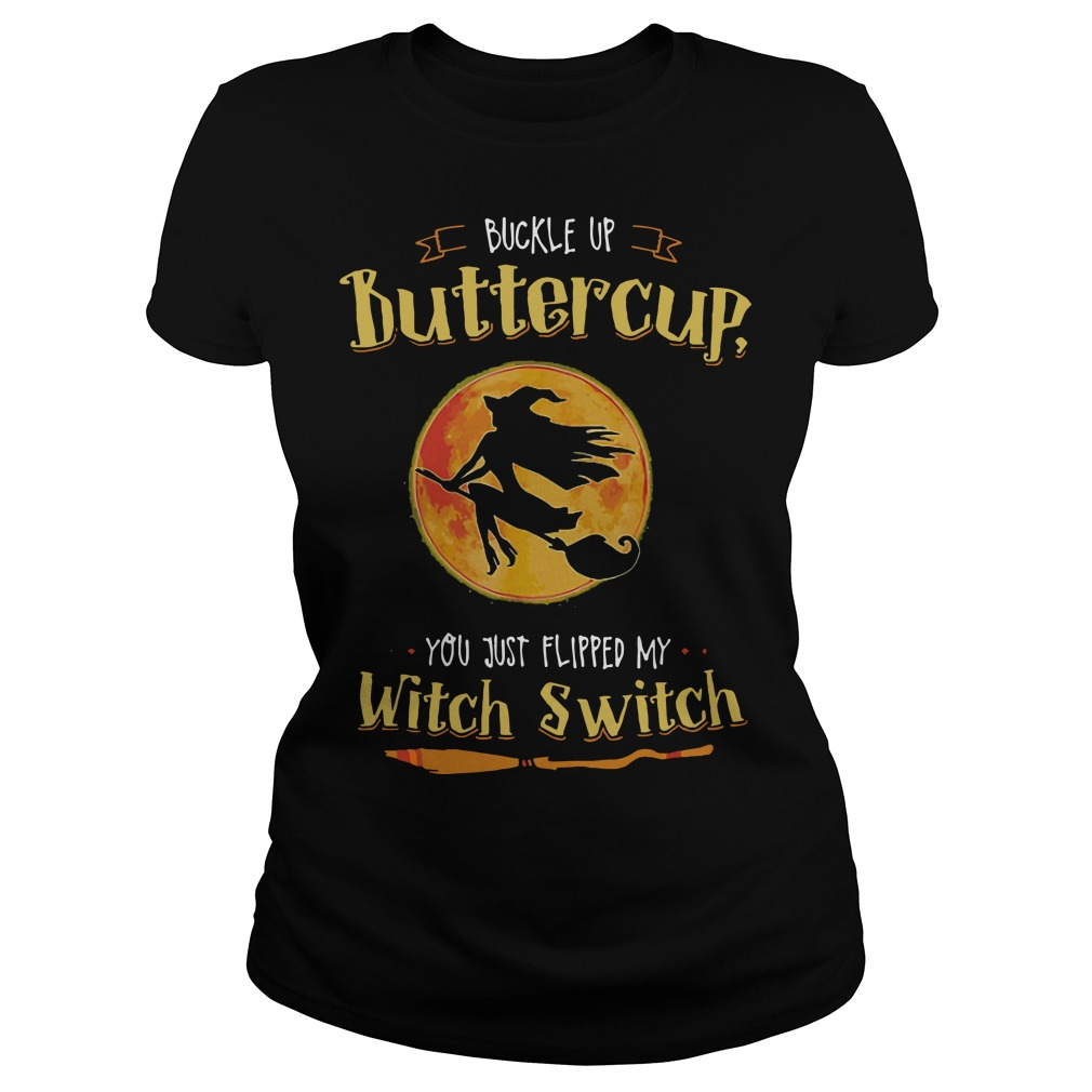 Halloween buckle up buttercup you just flipped my witch switch ladies shirt
