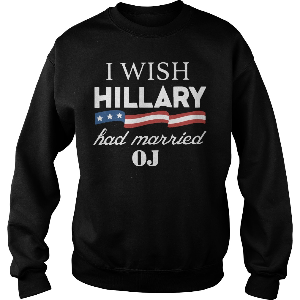 I Wish Hillary Had Married OJ sweater
