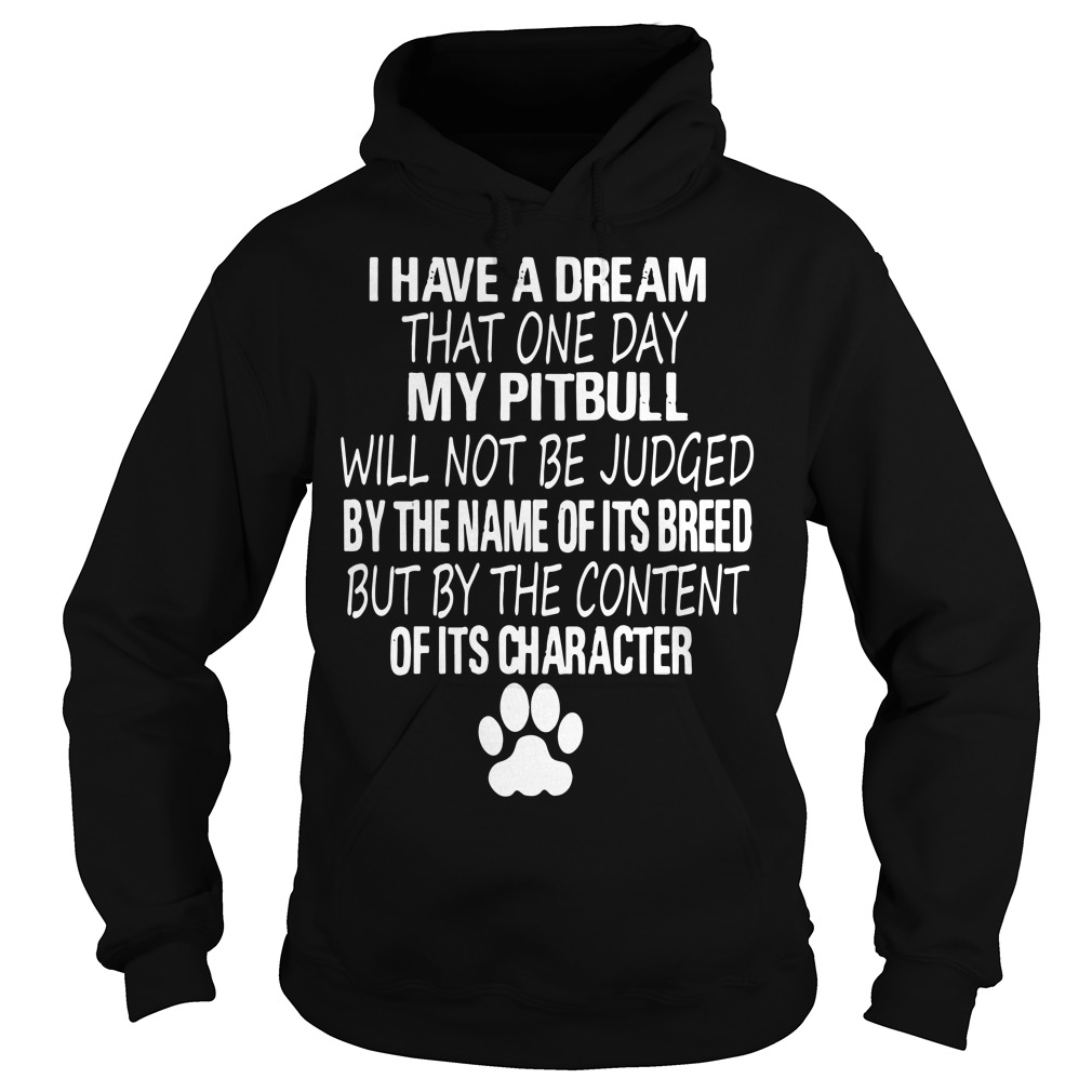 I have a dream that one day my Pitbull will not be judged hoodie