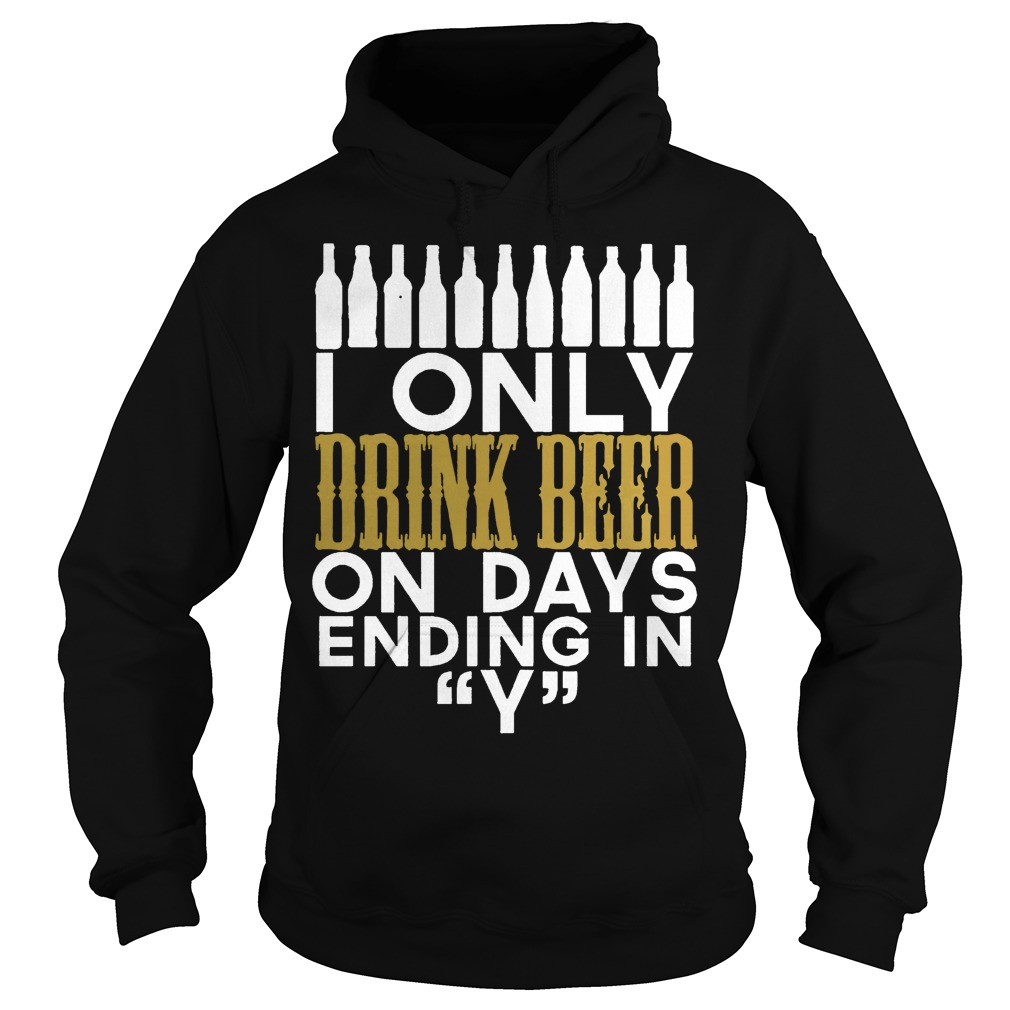 I only drinking beer on day ending in Y word hoodie