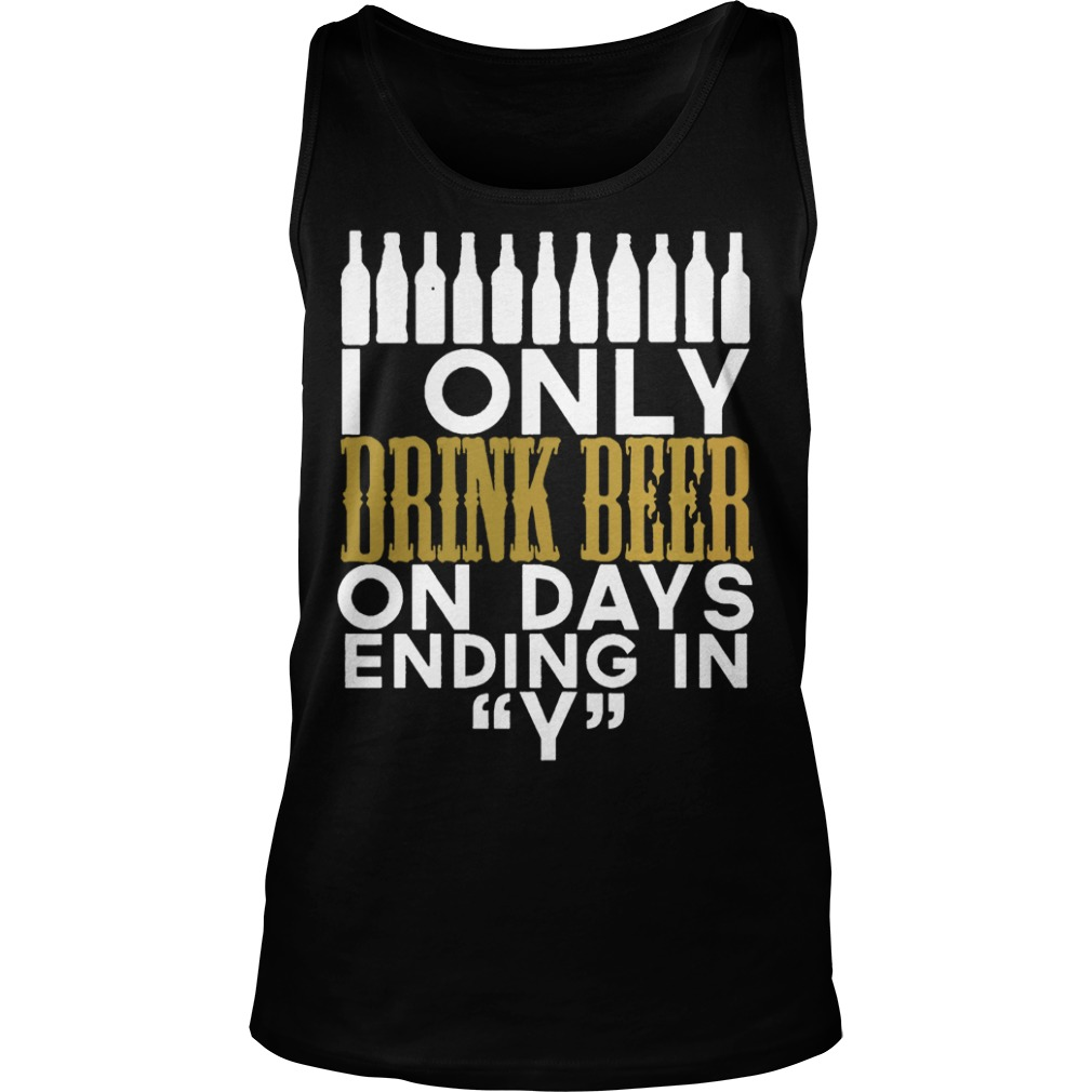 I only drinking beer on day ending in Y word tank top