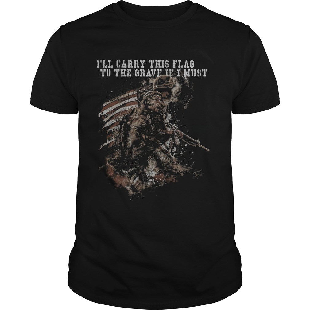 I'll carry this flag to the grave if I must shirt