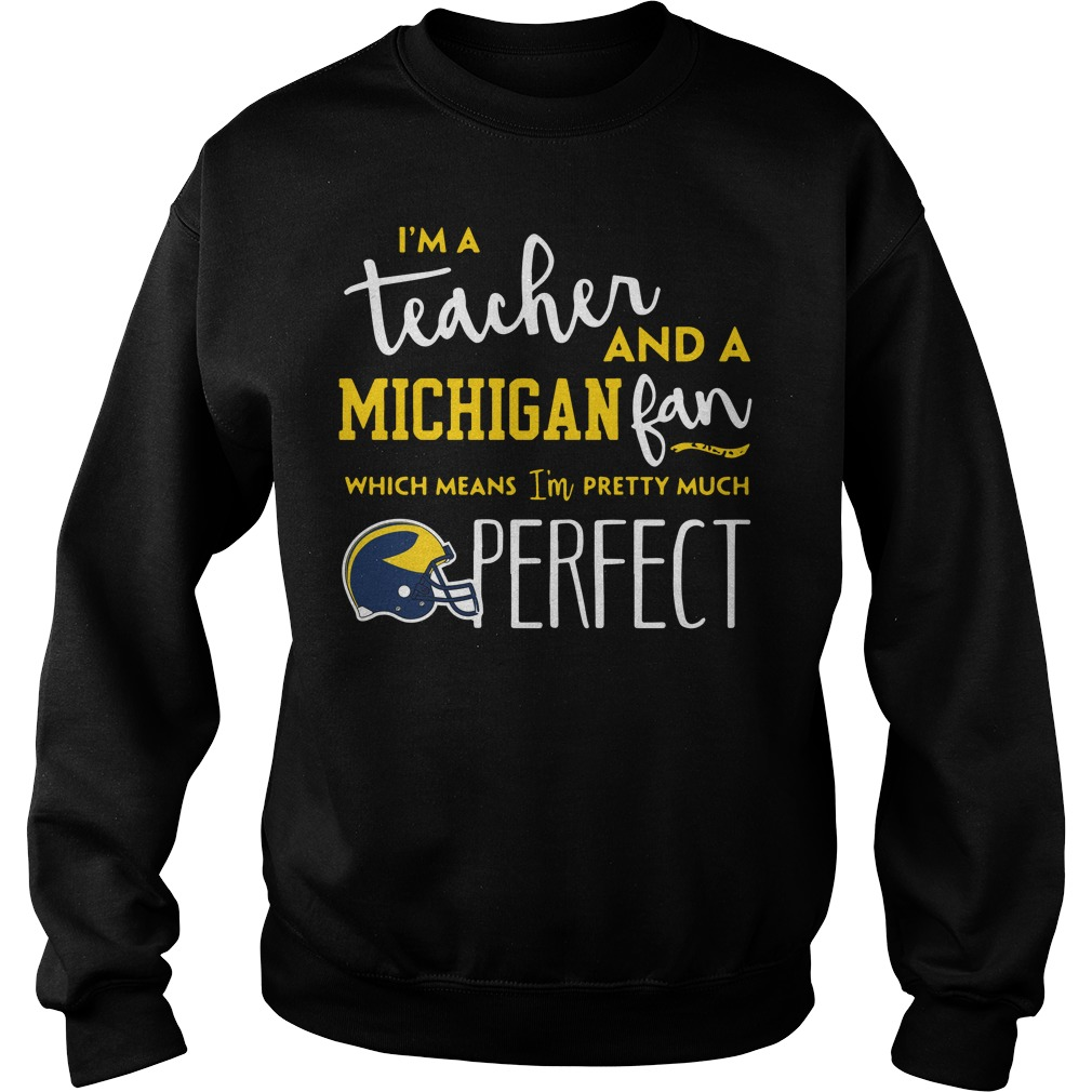 I'm a teacher and an Michigan fab which means I'm pretty much perfect sweater