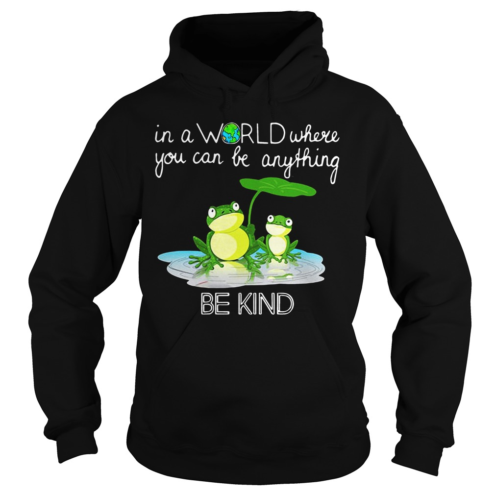 In the world where you can be anything Frog be kind hoodie