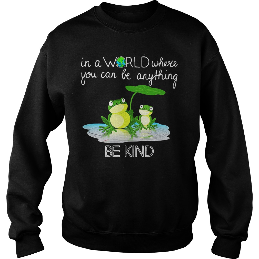 In the world where you can be anything Frog be kind sweater