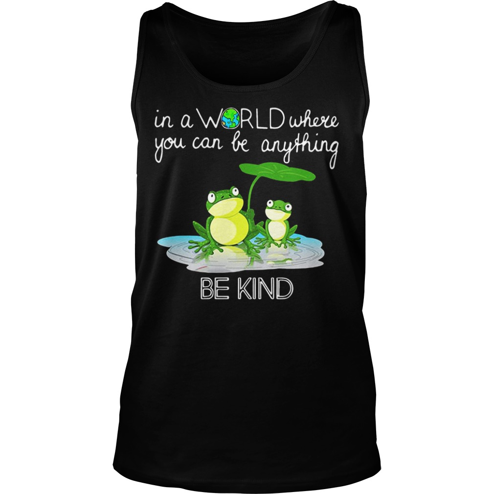 In the world where you can be anything Frog be kind tank top
