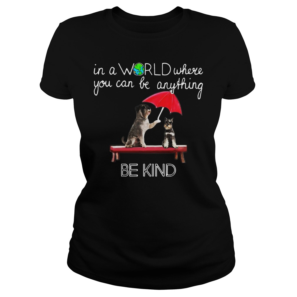 In the world where you can be anything Schnauzer be kind ladies shirt