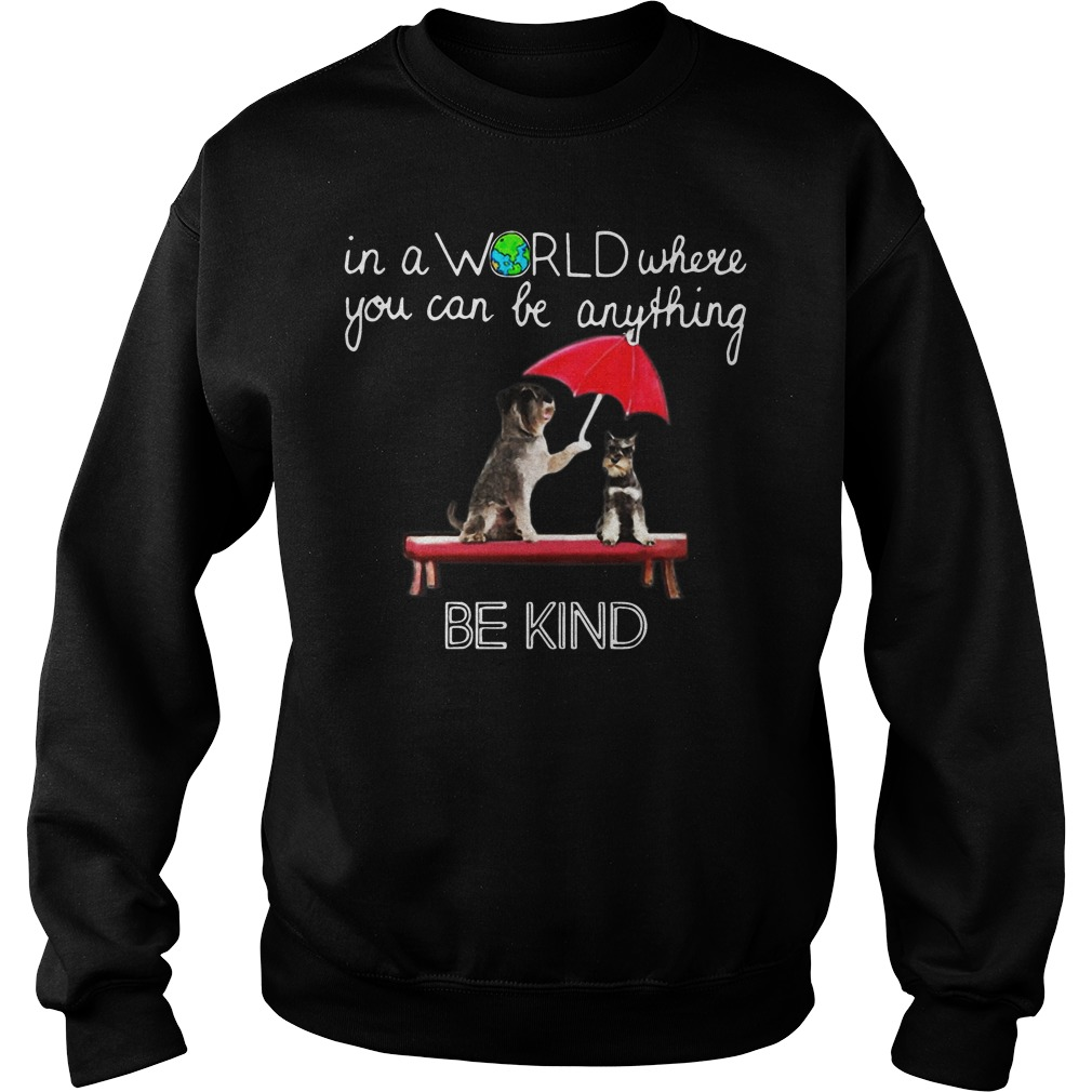 In the world where you can be anything Schnauzer be kind sweater
