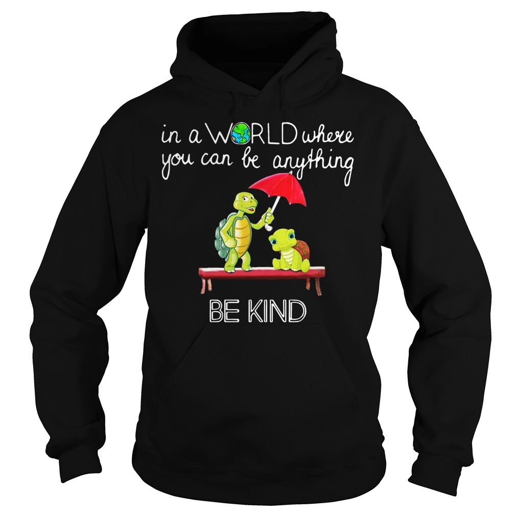 In the world where you can be anything Turtle be kind hoodie