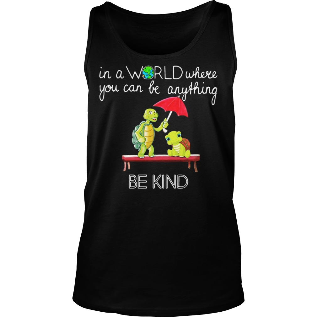 In the world where you can be anything Turtle be kind tank top