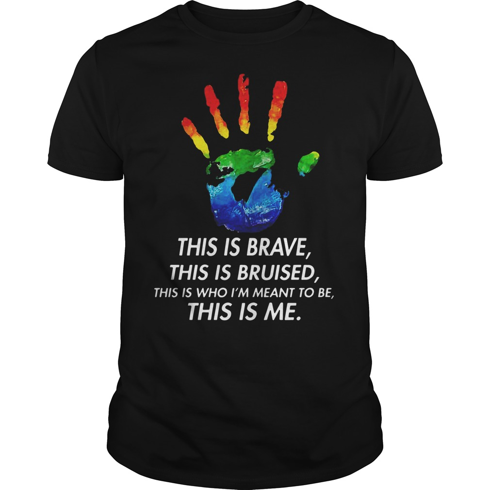 LGBT hand this is brave this is bruised this is who I'm meant to be shirt
