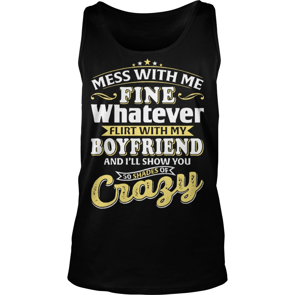 Mess with me fine flirt whit my boyfriend and I'll show you so shades or crazy tank top