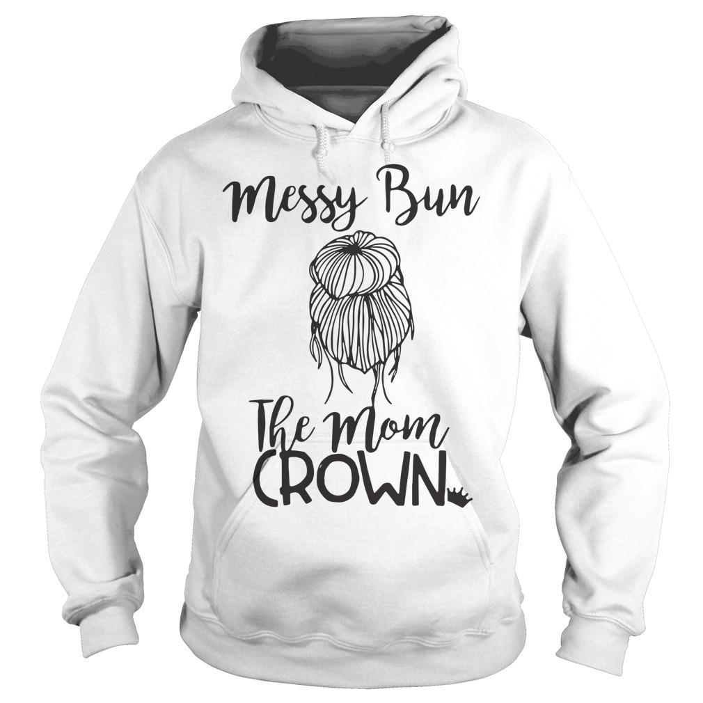 Messy bun the mom crown hoodie
