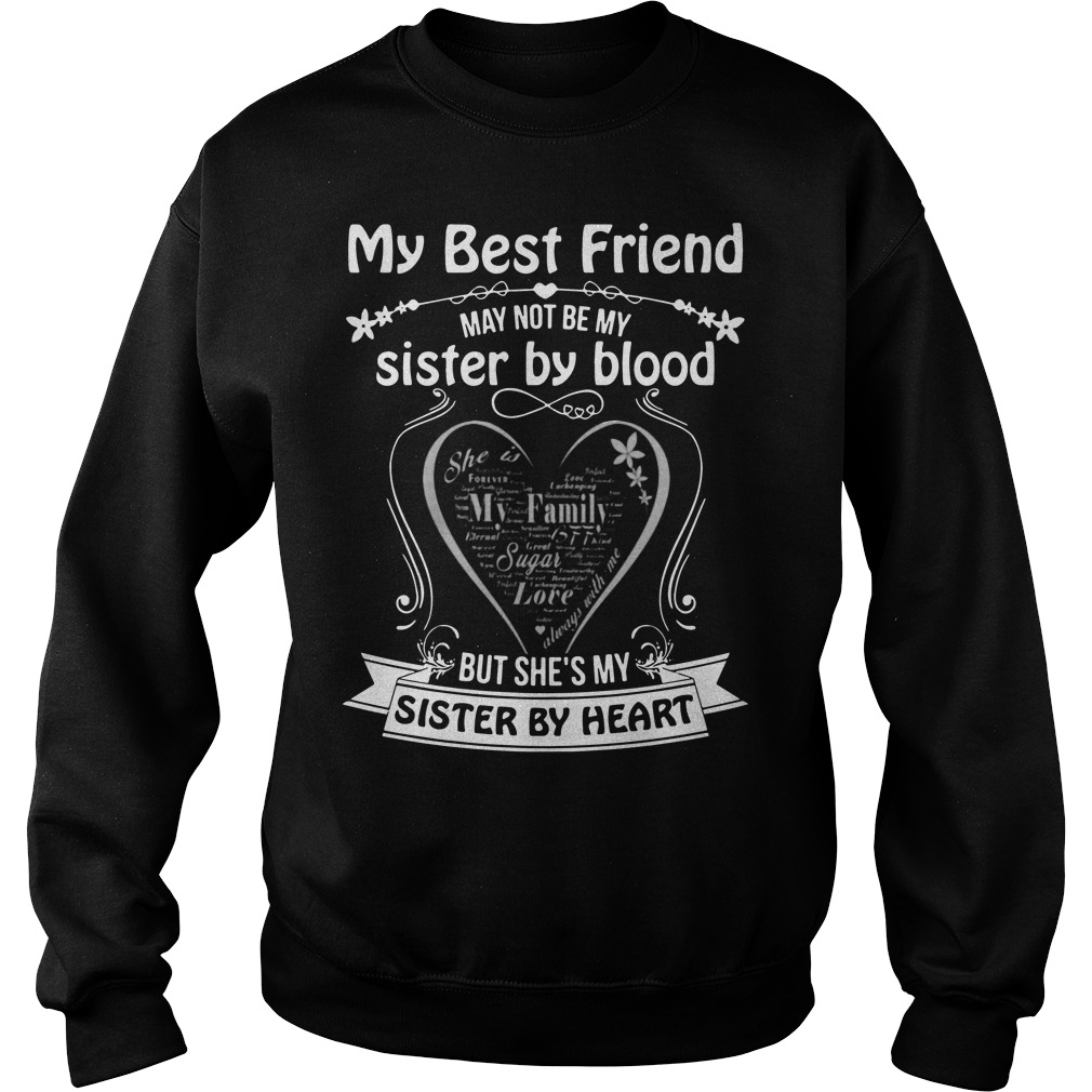 My best friend may not be my sister by blood but she's my sister my heart Sweater