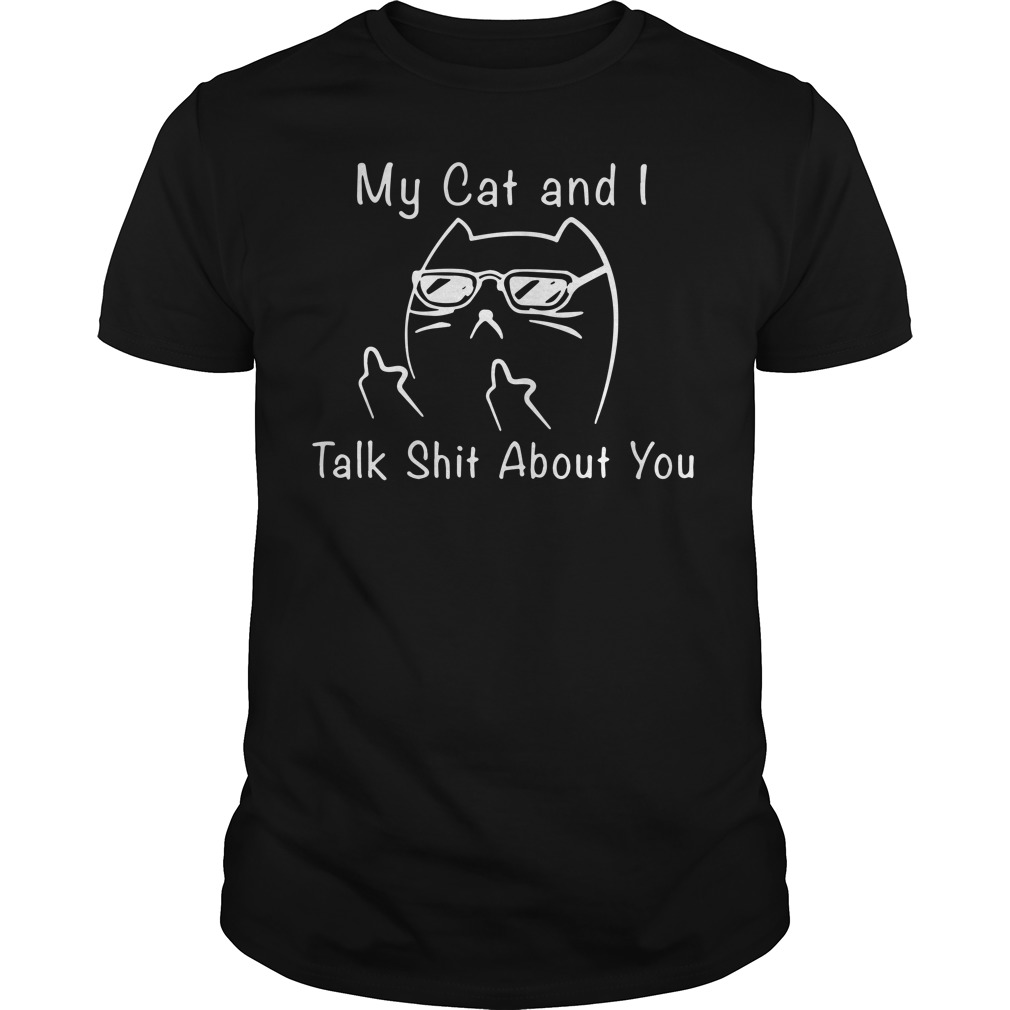 My cat I talk shit about you shirt