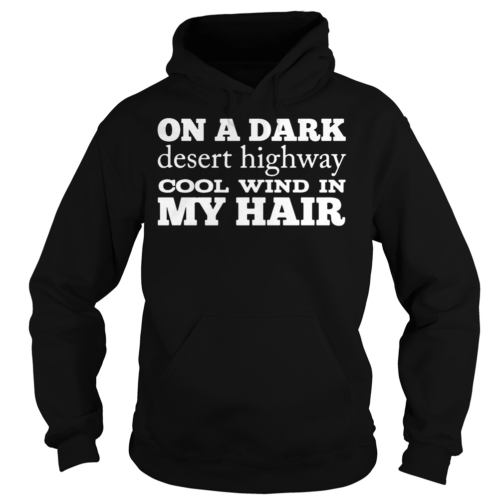 On a dark desert highway cool wind in my hair hoodie