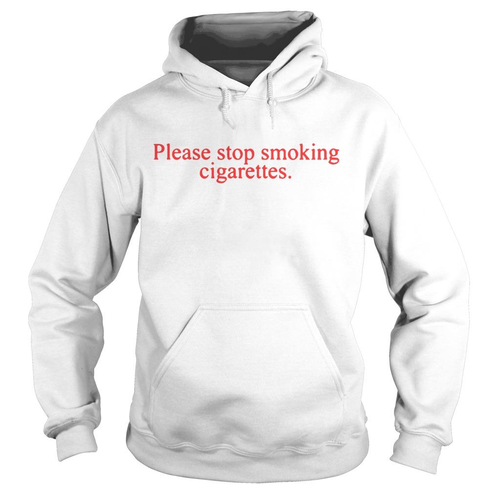 Please stop smoking cigarettes hoodie