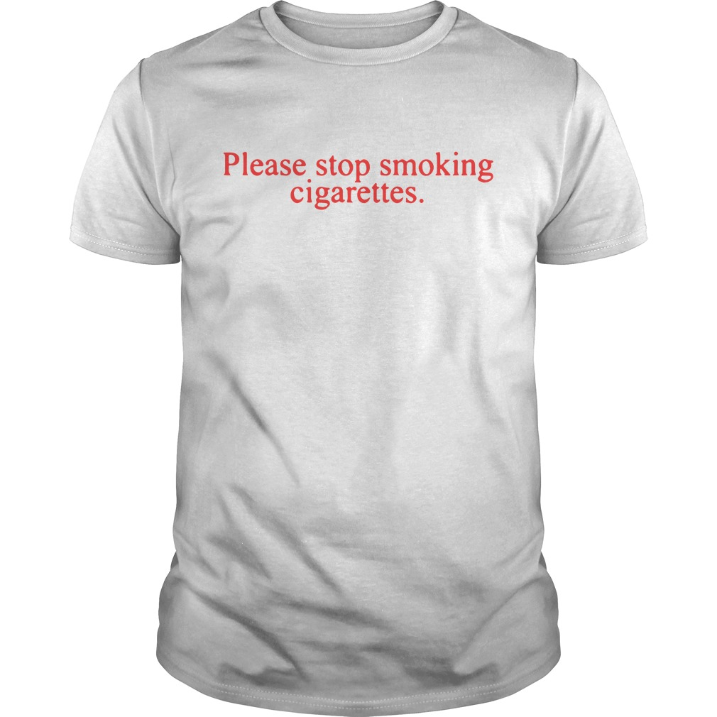 Please stop smoking cigarettes shirt