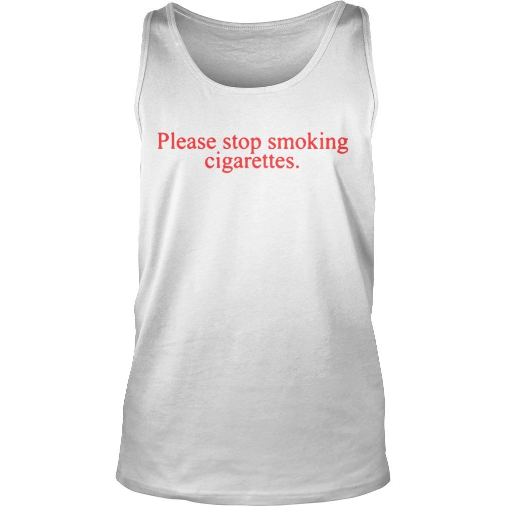 Please stop smoking cigarettes tank top