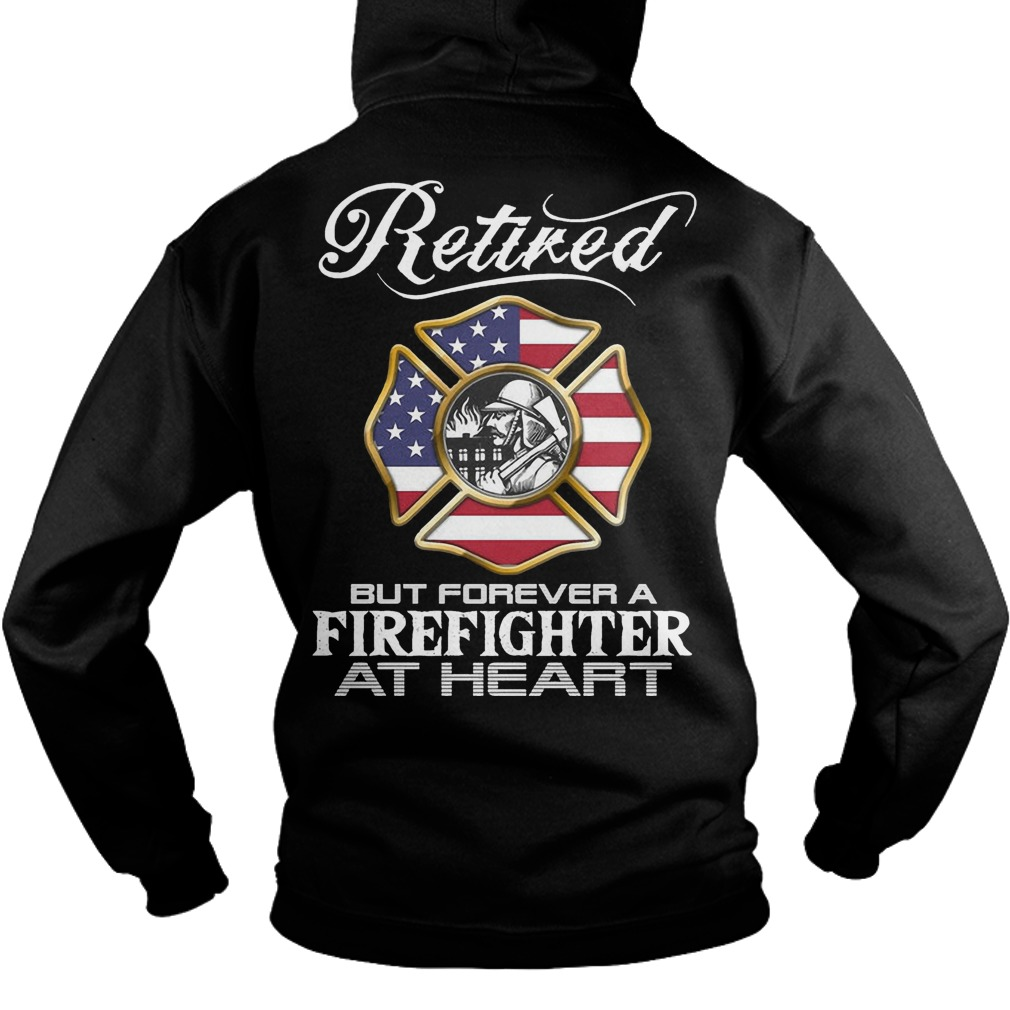 Retired Firefighter forever a firefighter at heart hoodie