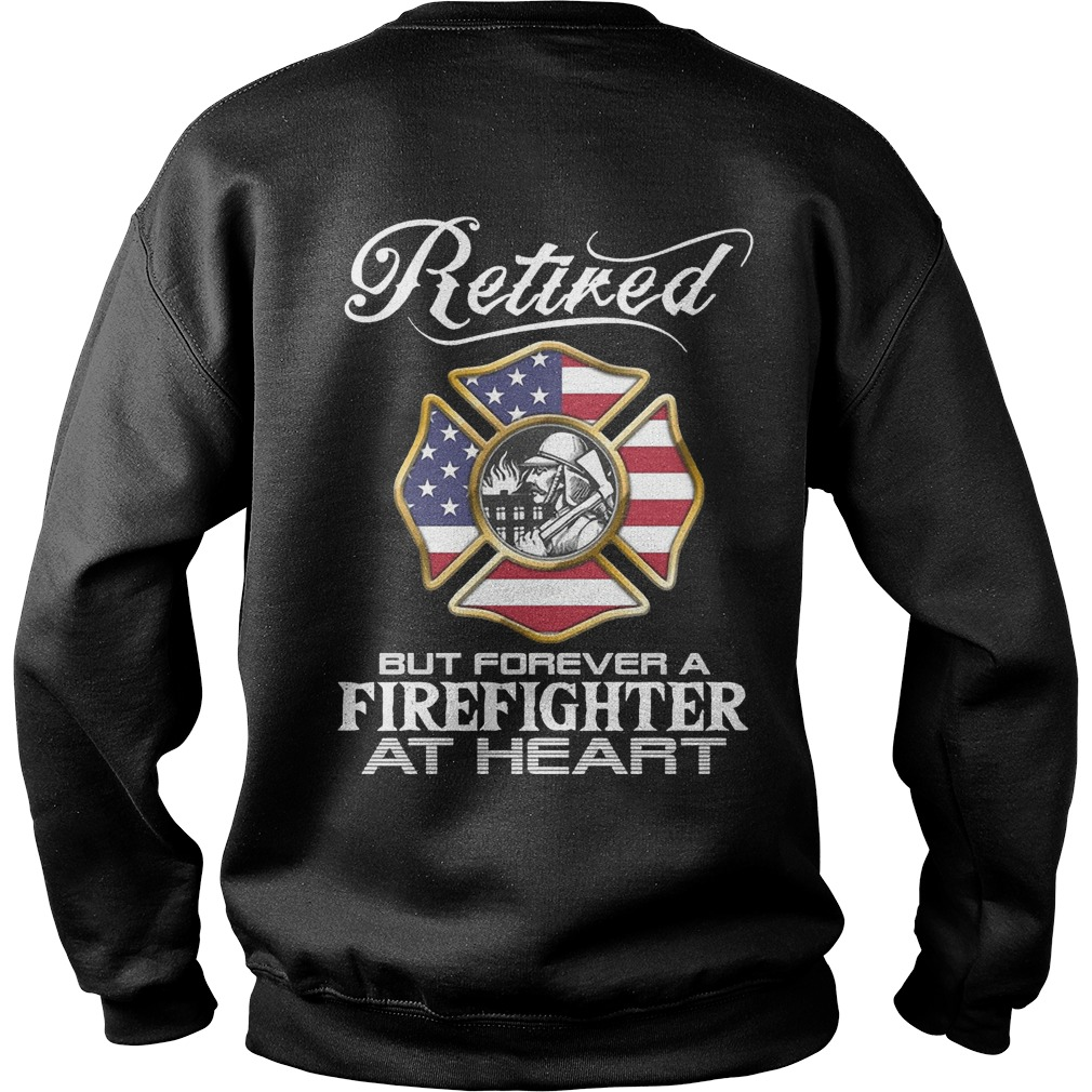 Retired Firefighter forever a firefighter at heart sweater